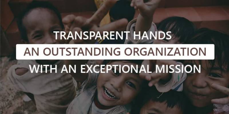 Transparent Hands – an outstanding organization with an exceptional mission